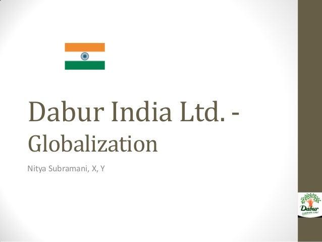 Dabur India Ltd. -GlobalizationNitya Subramani, X, Y