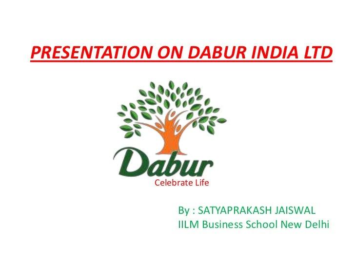 PRESENTATION ON DABUR INDIA LTD            Celebrate Life                  By : SATYAPRAKASH JAISWAL                  IILM...