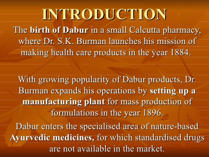 INTRODUCTION The  birth of Dabur  in a small Calcutta pharmacy, where Dr. S.K. Burman launches his mission of making healt...