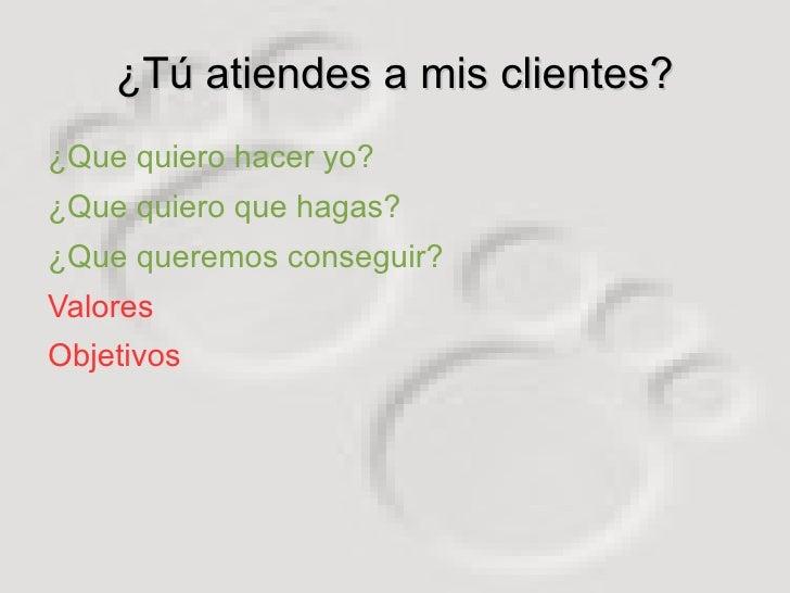 ¿Tú atiendes a mis clientes? <ul><li>¿Que quiero hacer yo?
