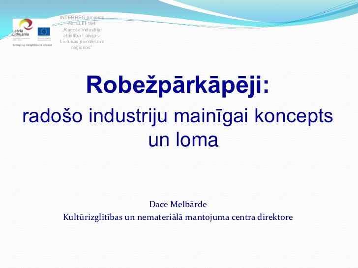 """INTERREG projekts         Nr. LLIII-194     """"Radošo industriju      attīstība Latvijas-    Lietuvas pierobežas           r..."""