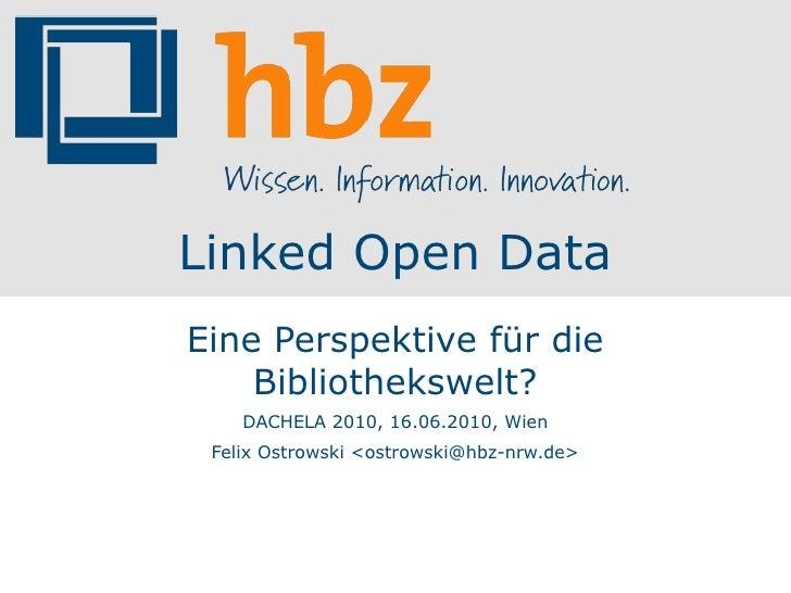 Linked Open Data Eine Perspektive für die     Bibliothekswelt?     DACHELA 2010, 16.06.2010, Wien  Felix Ostrowski <ostrow...