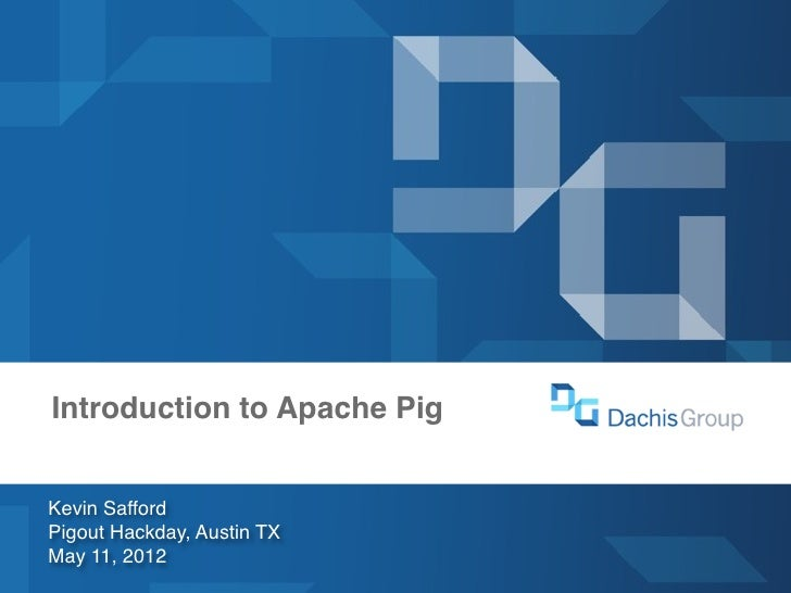 dachisgroup.comDachis GroupLas Vegas 2012  Introduction to Apache Pig    Kevin Safford    Pigout Hackday, Austin TX    May...