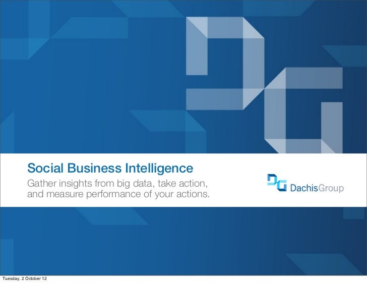Social Business Intelligence           Gather insights from big data, take action,           and measure performance of yo...