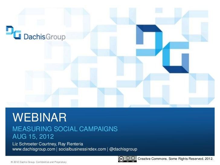 WEBINAR MEASURING SOCIAL CAMPAIGNS AUG 15, 2012 Liz Schroeter Courtney, Ray Renteria www.dachisgroup.com | socialbusinessi...