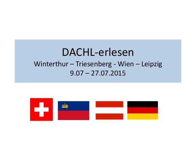 DACHL-erlesen Winterthur – Triesenberg - Wien – Leipzig 9.07 – 27.07.2015
