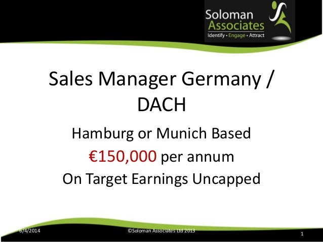 Sales Manager Germany / DACH Hamburg or Munich Based €150,000 per annum On Target Earnings Uncapped 6/4/2014 ©Soloman Asso...