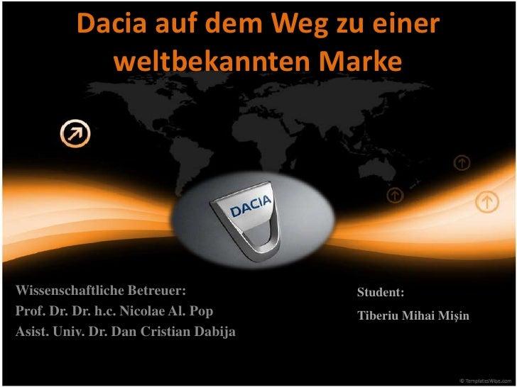 Dacia auf dem Weg zu einer           weltbekannten MarkeWissenschaftliche Betreuer:            Student:Prof. Dr. Dr. h.c. ...