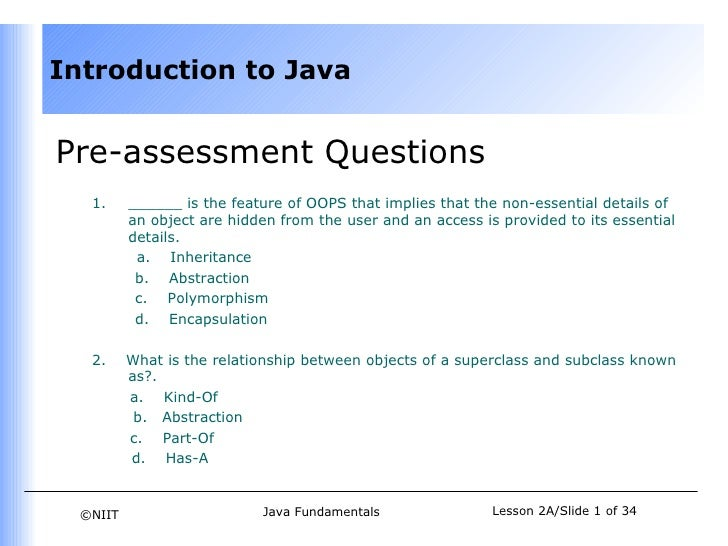 Introduction to JavaPre-assessment Questions   1.     ______ is the feature of OOPS that implies that the non-essential de...