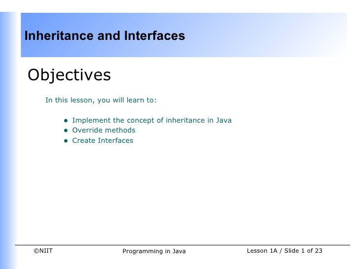 Inheritance and InterfacesObjectives    In this lesson, you will learn to:         •   Implement the concept of inheritanc...
