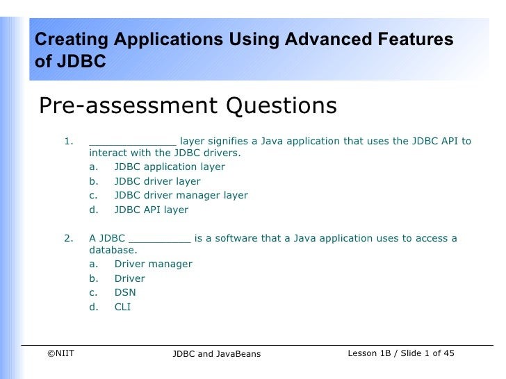 Creating Applications Using Advanced Featuresof JDBCPre-assessment Questions    1.   ______________ layer signifies a Java...