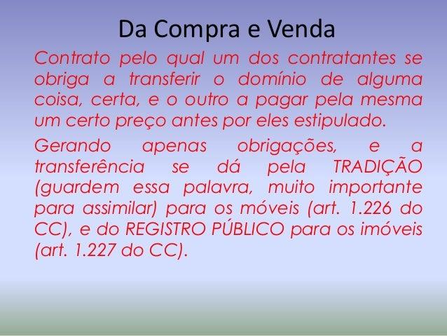 Da Compra e VendaContrato pelo qual um dos contratantes seobriga a transferir o domínio de algumacoisa, certa, e o outro a...