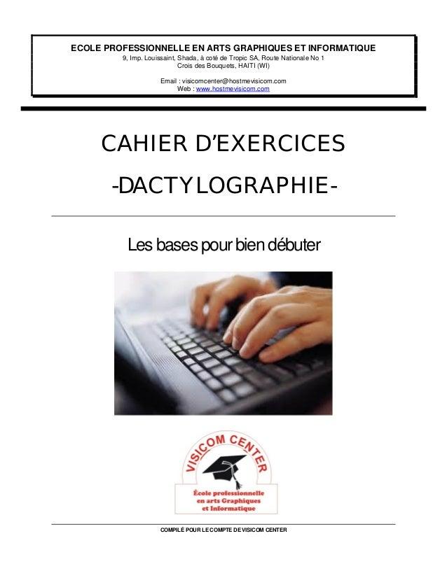 COMPILÉ POUR LE COMPTE DE VISICOM CENTER CAHIER D'EXERCICES -DACTYLOGRAPHIE- Les bases pour bien débuter ECOLE PROFESSIONN...