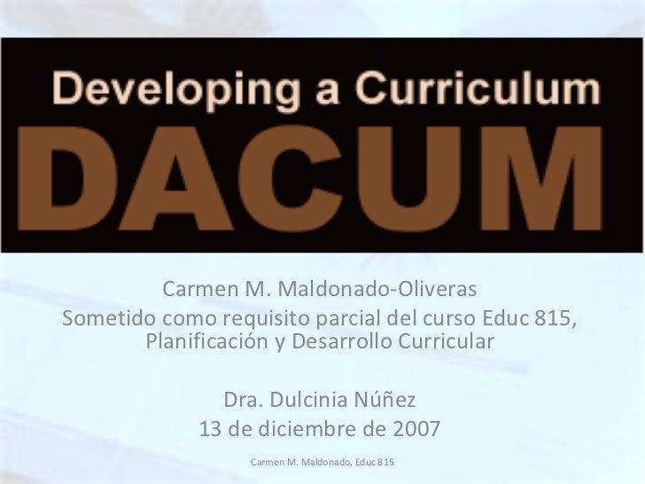 Carmen M. Maldonado-Oliveras Sometido como requisito parcial del curso Educ 815, Planificación y Desarrollo Curricular Dra...