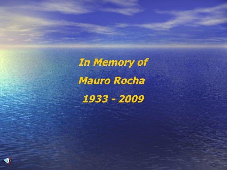 In Memory of Mauro Rocha  1933 - 2009