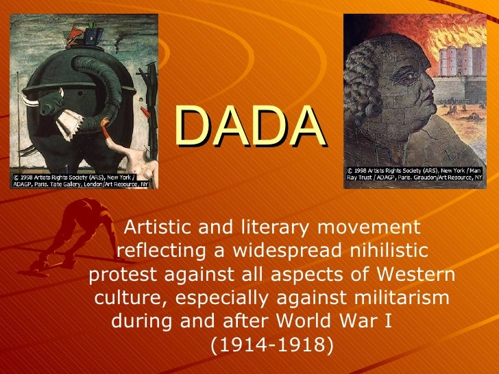DADA Artistic and literary movement reflecting a widespread nihilistic protest against all aspects of Western culture, esp...