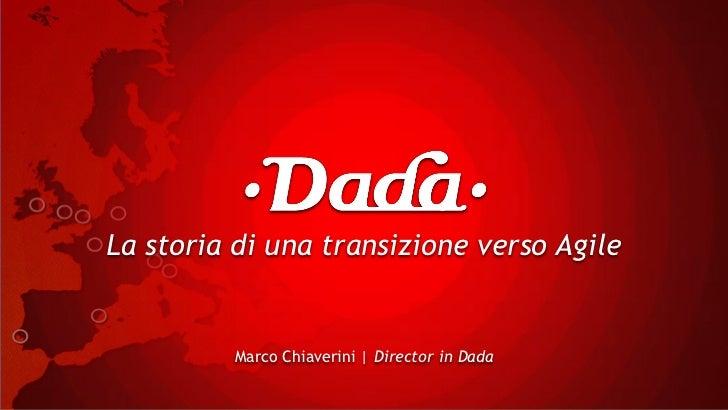 La storia di una transizione verso Agile         Marco Chiaverini | Director in Dada