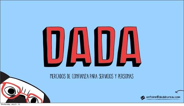 MERCADOS DE CONFIANZA PARA SERVICIOS Y PERSONAS antoine@dadabureau.com Wednesday, July 31, 13