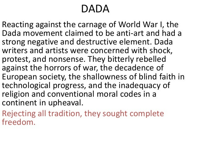 DADA Reacting against the carnage of World War I, the Dada movement claimed to be anti-art and had a strong negative and d...