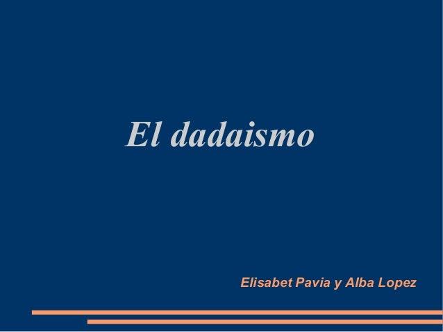 El dadaismo      Elisabet Pavia y Alba Lopez