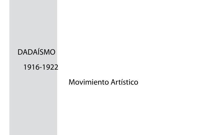 DADAÍSMO 1916-1922             Movimiento Artístico