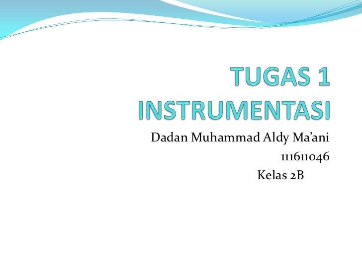 Dadan Muhammad Aldy Ma'ani                  111611046              Kelas 2B