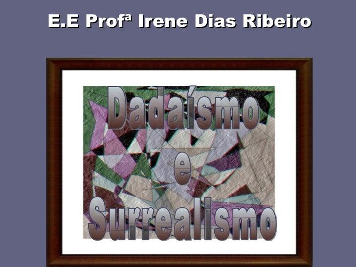 Dadaísmo  e  Surrealismo E.E Profª Irene Dias Ribeiro