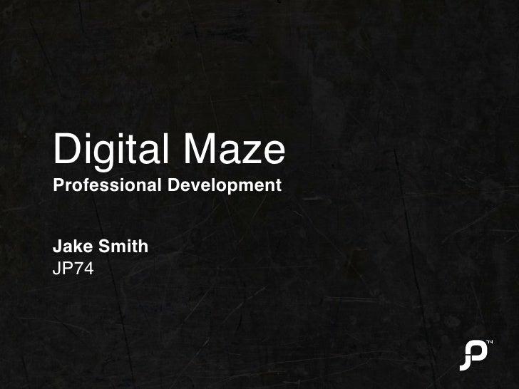 Digital Maze Professional Development   Jake Smith JP74