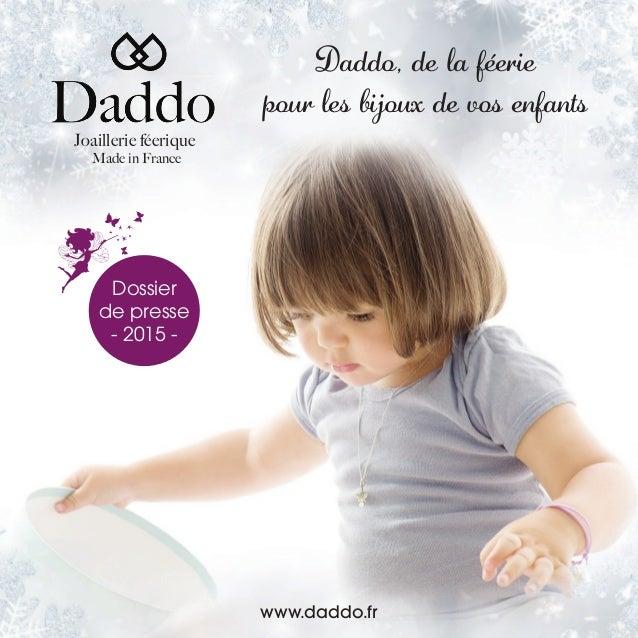 Daddo, de la féerie pour les bijoux de vos enfants Joaillerie féerique Made in France www.daddo.fr Dossier de presse - 201...