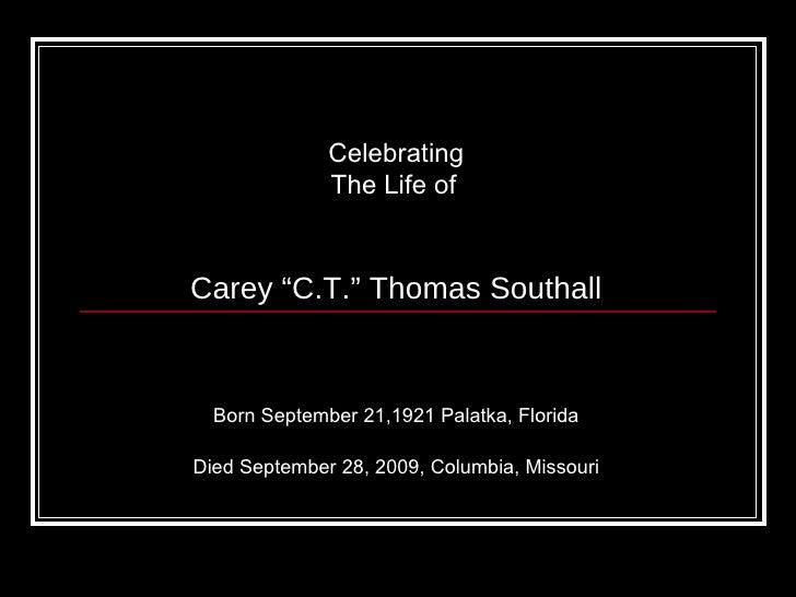 """<ul><li>Celebrating </li></ul><ul><li>The Life of   </li></ul><ul><li>Carey """"C.T."""" Thomas Southall </li></ul><ul><li>Born ..."""