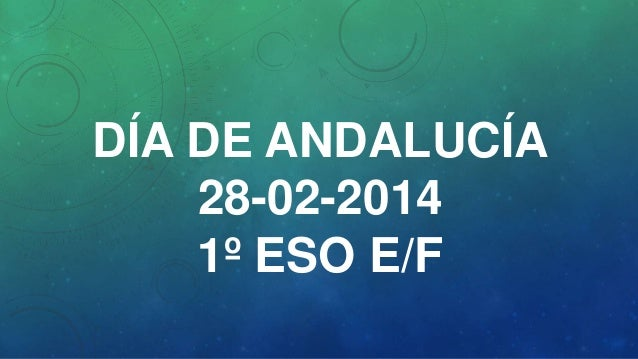 DÍA DE ANDALUCÍA 28-02-2014 1º ESO E/F