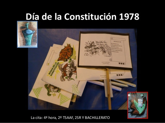 Día de la Constitución 1978 La cita: 4ª hora, 2º TSAAF, 2SR Y BACHILLERATO