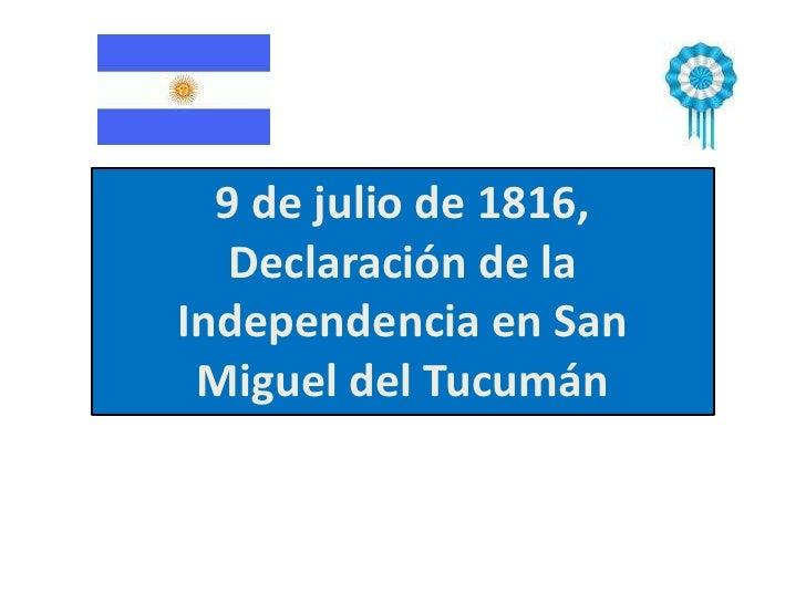 9 de julio de 1816,   Declaración de laIndependencia en San Miguel del Tucumán