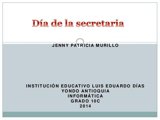 JENNY PATRICIA MURILLO INSTITUCIÓN EDUCATIVO LUIS EDUARDO DÍAS YONDO ANTIOQUIA INFORMÁTICA GRADO 10C 2014