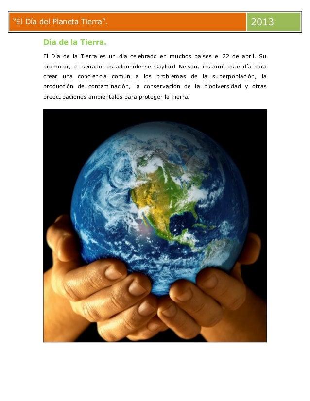"""""""El Día del Planeta Tierra"""". 2013Día de la Tierra.El Día de la Tierra es un día celebrado en muchos países el 22 de abril...."""