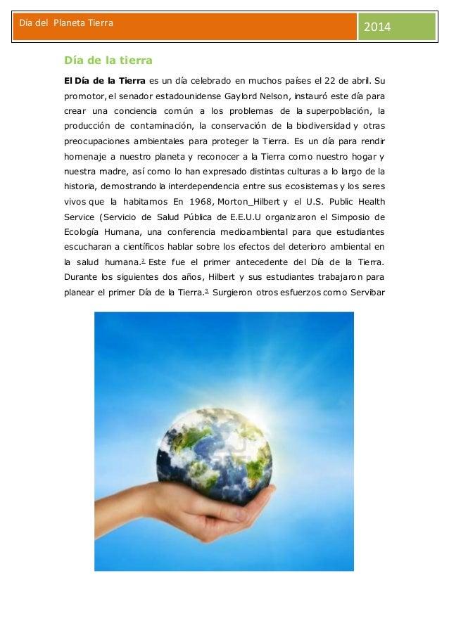 Día del Planeta Tierra 2014 Día de la tierra El Día de la Tierra es un día celebrado en muchos países el 22 de abril. Su p...
