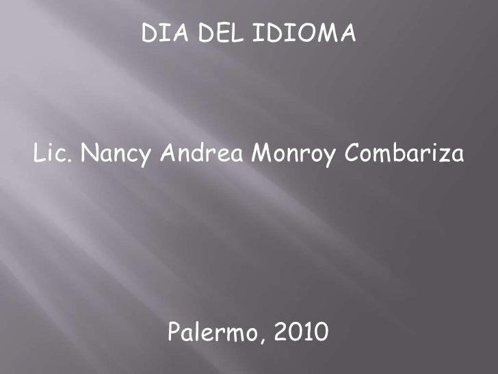 DIA DEL IDIOMA<br />Lic. Nancy Andrea MonroyCombariza<br />Palermo, 2010<br />