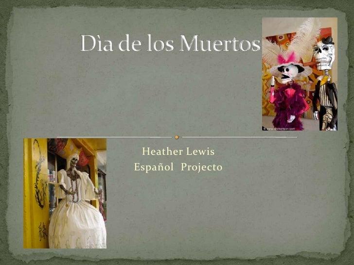 Heather Lewis <br />EspañolProjecto<br />Dìa de los Muertos<br />