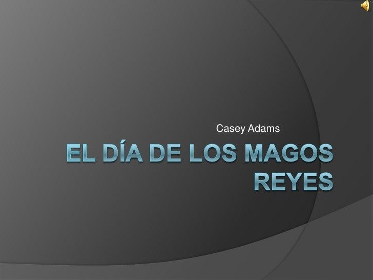 El Día de Los magos Reyes<br />Casey Adams<br />