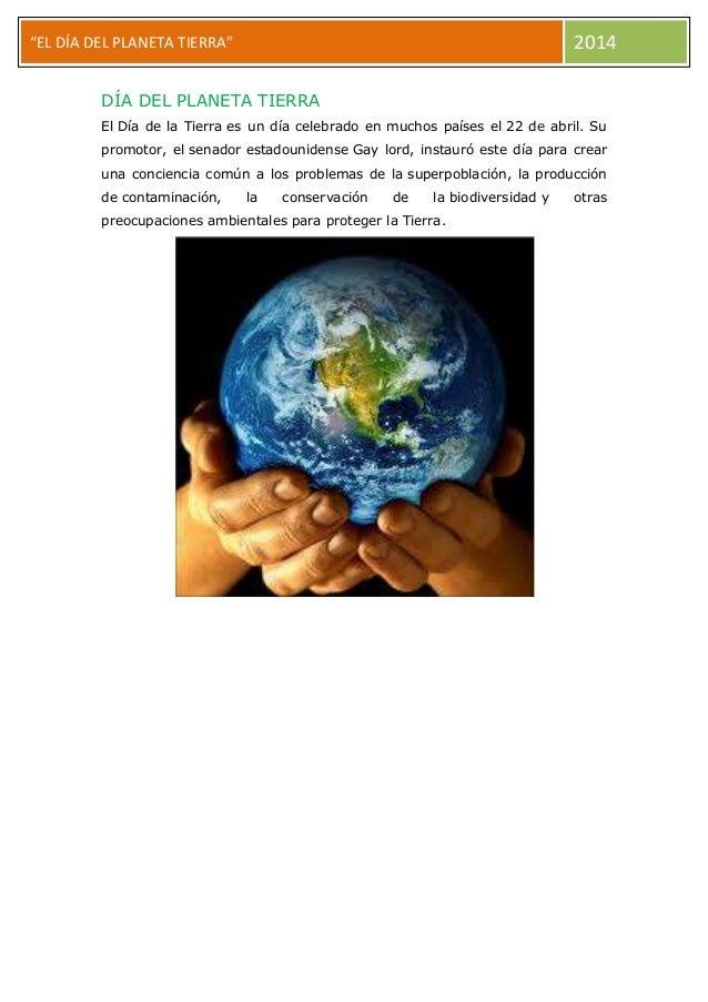 """2014  """"EL DÍA DEL PLANETA TIERRA"""" DÍA DEL PLANETA TIERRA  El Día de la Tierra es un día celebrado en muchos países el 22 d..."""