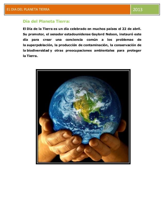 2013  EL DIA DELEEEBFJ PLANETA TIERRA Día del Planeta Tierra:  El Día de la Tierra es un día celebrado en muchos países el...