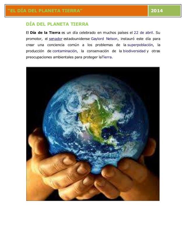 """""""EL DÍA DEL PLANETA TIERRA""""  2014  DÍA DEL PLANETA TIERRA El Día de la Tierra es un día celebrado en muchos países el 22 d..."""