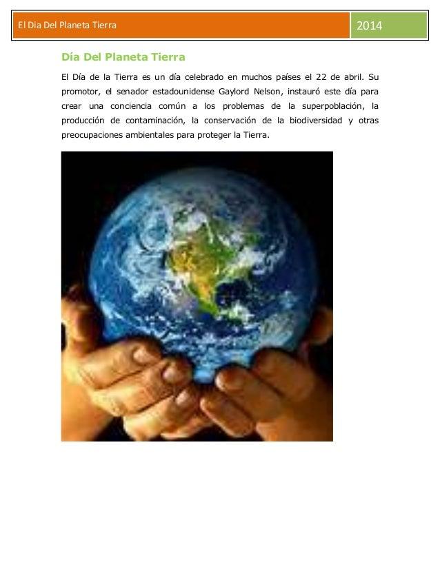 El Dia Del Planeta Tierra el  2014  Día Del Planeta Tierra El Día de la Tierra es un día celebrado en muchos países el 22 ...