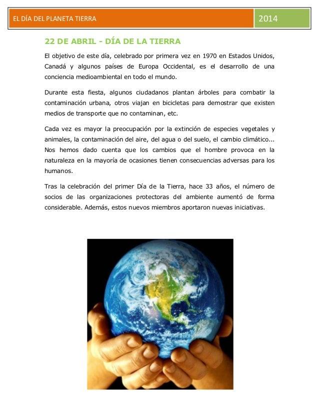 EL DÍA DEL PLANETA TIERRA  2014  22 DE ABRIL - DÍA DE LA TIERRA El objetivo de este día, celebrado por primera vez en 1970...