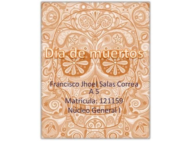 Francisco Jhoel Salas Correa            A5    Matricula: 121159     Núcleo General I