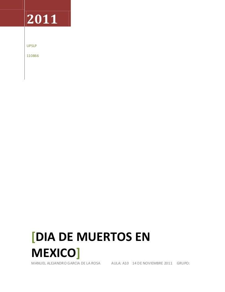 2011UPSLP110866  [DIA DE MUERTOS EN  MEXICO]  MANUEL ALEJANDRO GARCIA DE LA ROSA   AULA: A10 14 DE NOVIEMBRE 2011   GRUPO: