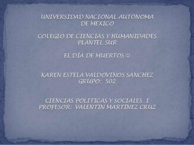 UNIVERSIDAD NACIONAL AUTÓNOMA          DE MEXICOCOLEGIO DE CIENCIAS Y HUMANIDADES           PLANTEL SUR       EL DÍA DE MU...