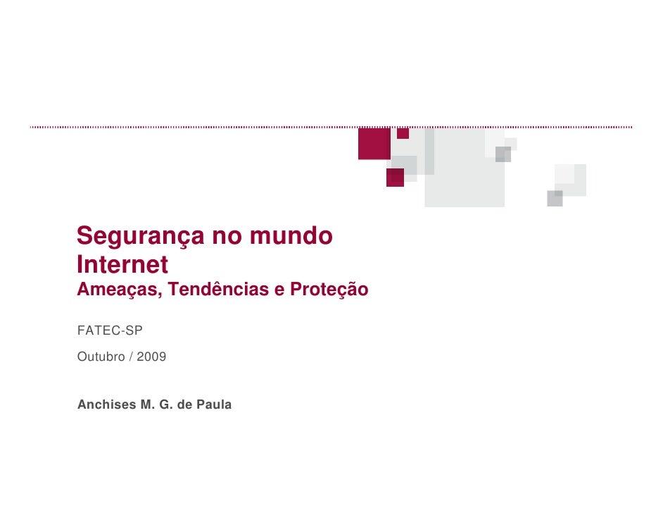 Segurança no mundo Internet Ameaças, Tendências e Proteção  FATEC-SP Outubro / 2009   Anchises M. G. de Paula
