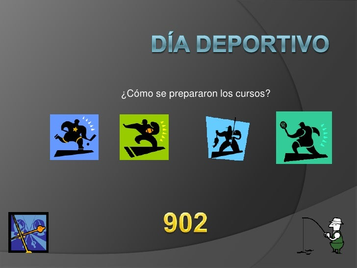 Día deportivo <br />¿Cómo se prepararon los cursos?<br />902<br />