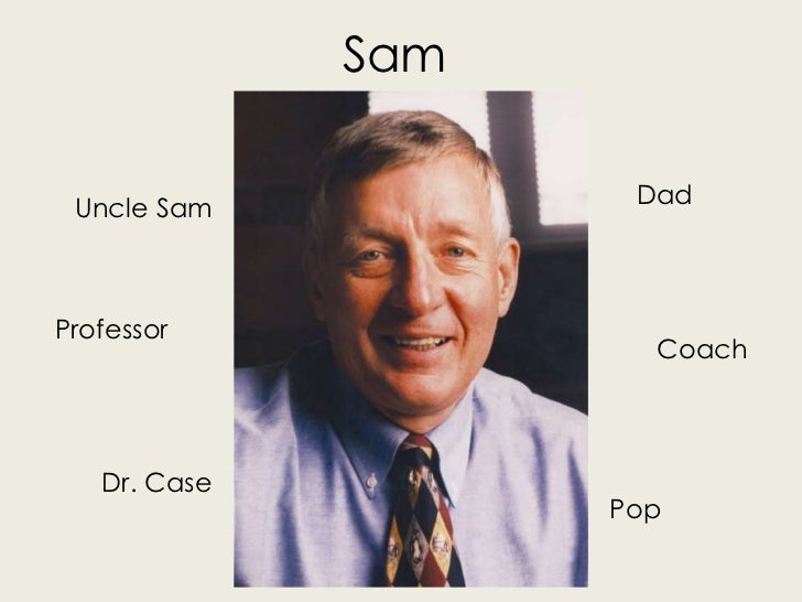 Sam Uncle Sam           DadProfessor                      Coach   Dr. Case                    Pop